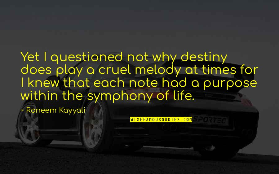Symphony's Quotes By Raneem Kayyali: Yet I questioned not why destiny does play