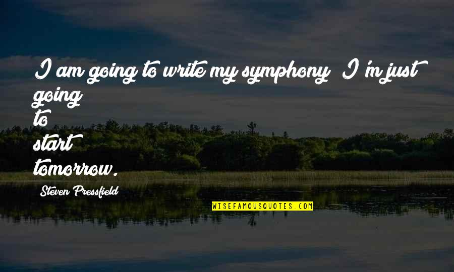 Symphony's Quotes By Steven Pressfield: I am going to write my symphony; I'm