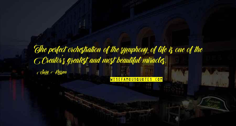 Symphony's Quotes By Suzy Kassem: The perfect orchestration of the symphony of life