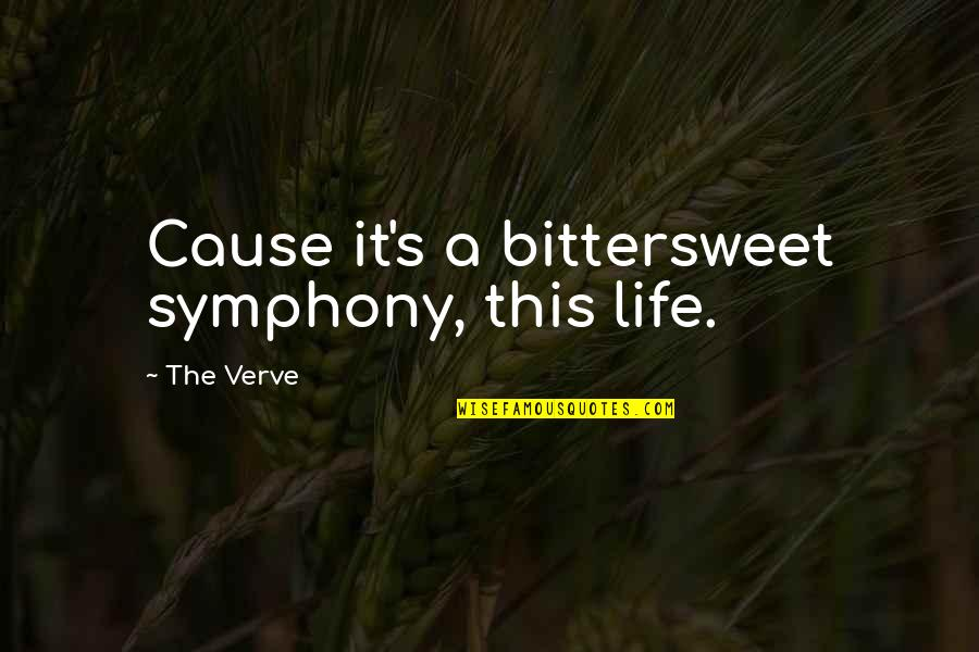 Symphony's Quotes By The Verve: Cause it's a bittersweet symphony, this life.
