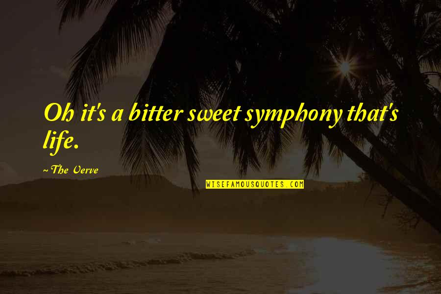 Symphony's Quotes By The Verve: Oh it's a bitter sweet symphony that's life.
