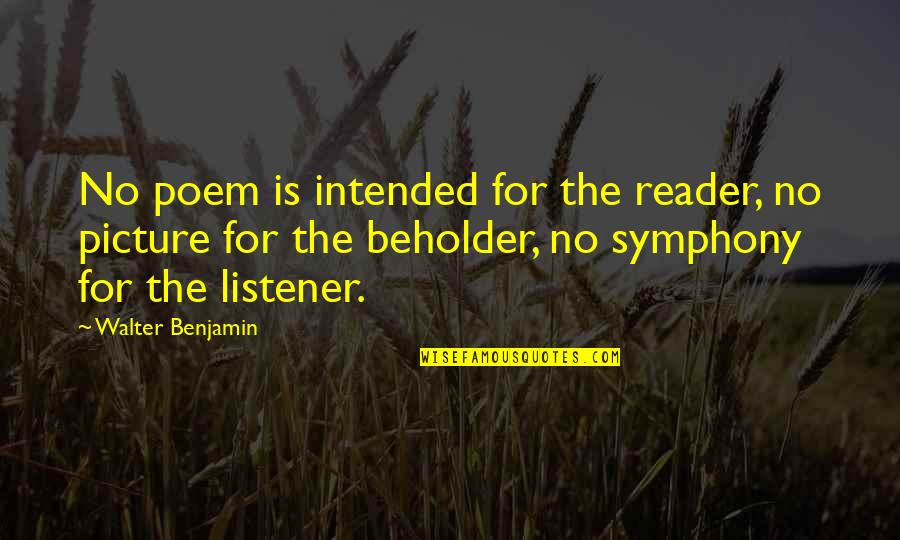 Symphony's Quotes By Walter Benjamin: No poem is intended for the reader, no