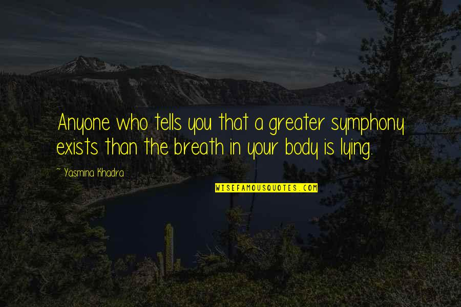 Symphony's Quotes By Yasmina Khadra: Anyone who tells you that a greater symphony