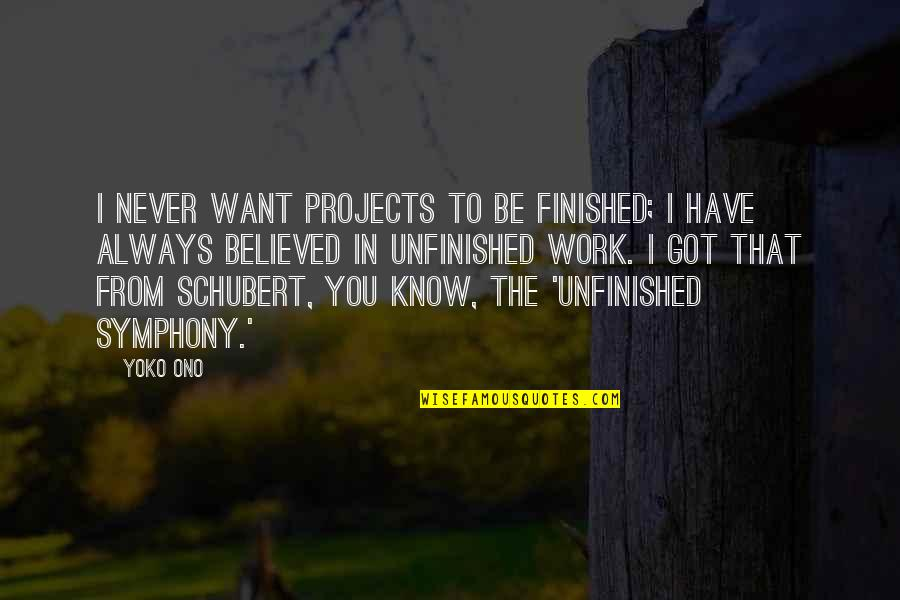 Symphony's Quotes By Yoko Ono: I never want projects to be finished; I