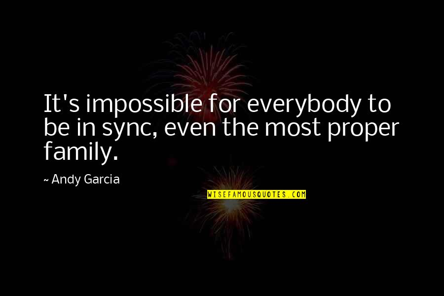 Sync Quotes By Andy Garcia: It's impossible for everybody to be in sync,