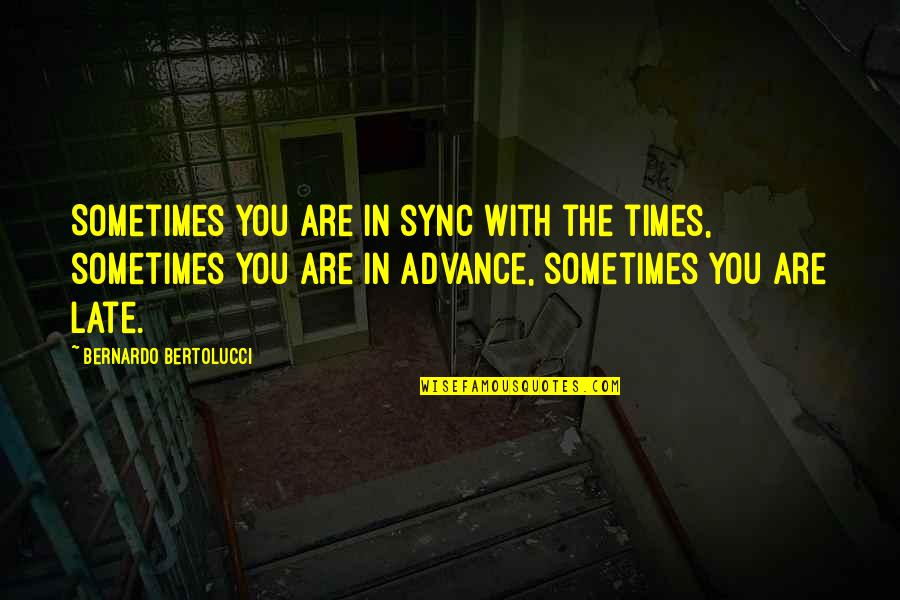 Sync Quotes By Bernardo Bertolucci: Sometimes you are in sync with the times,