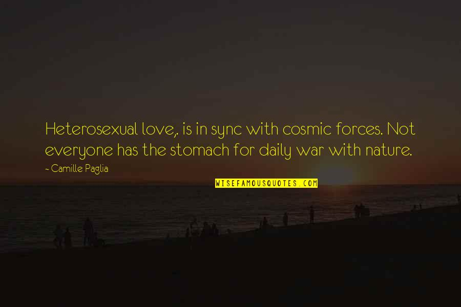 Sync Quotes By Camille Paglia: Heterosexual love,. is in sync with cosmic forces.