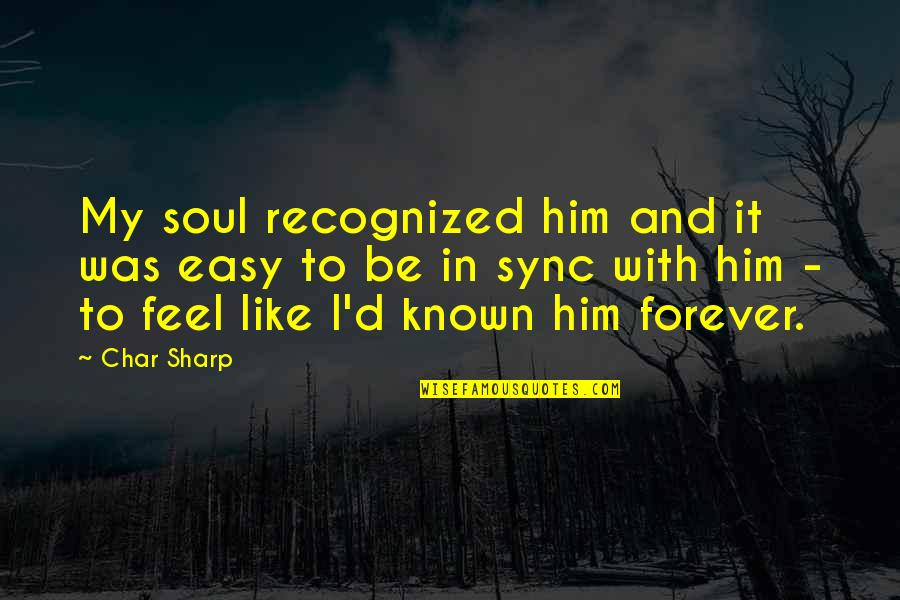 Sync Quotes By Char Sharp: My soul recognized him and it was easy