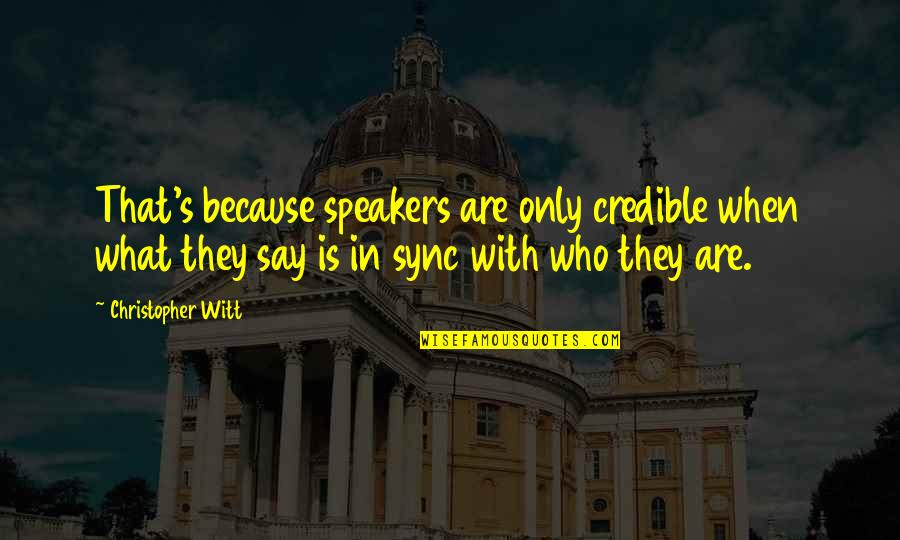 Sync Quotes By Christopher Witt: That's because speakers are only credible when what