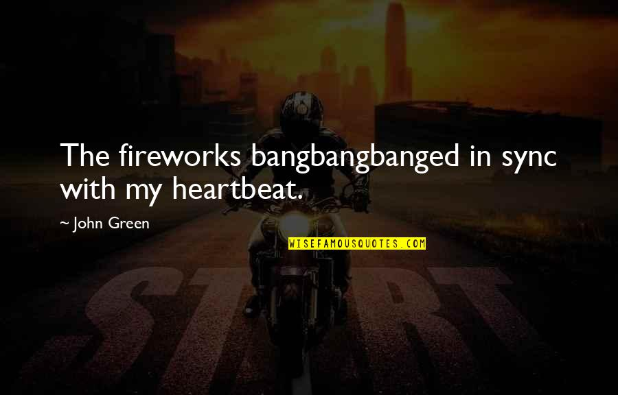 Sync Quotes By John Green: The fireworks bangbangbanged in sync with my heartbeat.