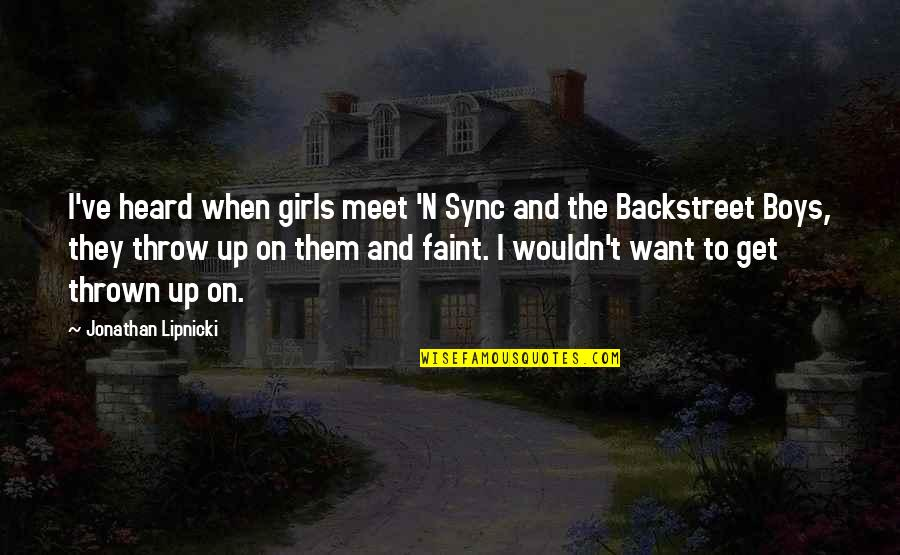 Sync Quotes By Jonathan Lipnicki: I've heard when girls meet 'N Sync and