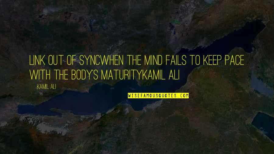 Sync Quotes By Kamil Ali: LINK OUT OF SYNCWhen the mind fails to