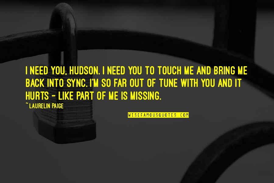 Sync Quotes By Laurelin Paige: I need you, Hudson. I need you to