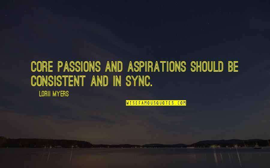 Sync Quotes By Lorii Myers: Core passions and aspirations should be consistent and