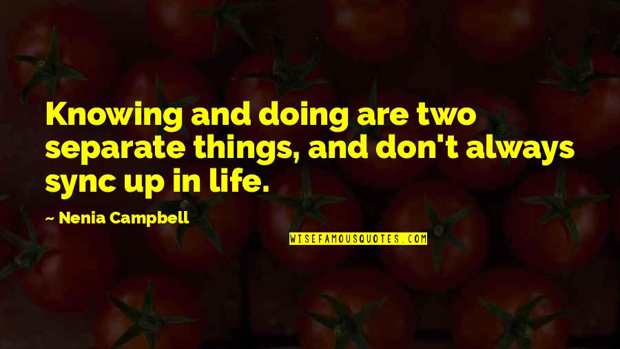Sync Quotes By Nenia Campbell: Knowing and doing are two separate things, and