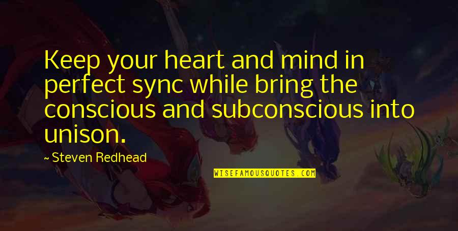 Sync Quotes By Steven Redhead: Keep your heart and mind in perfect sync