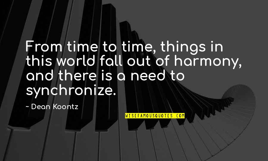 Synchronize Quotes By Dean Koontz: From time to time, things in this world