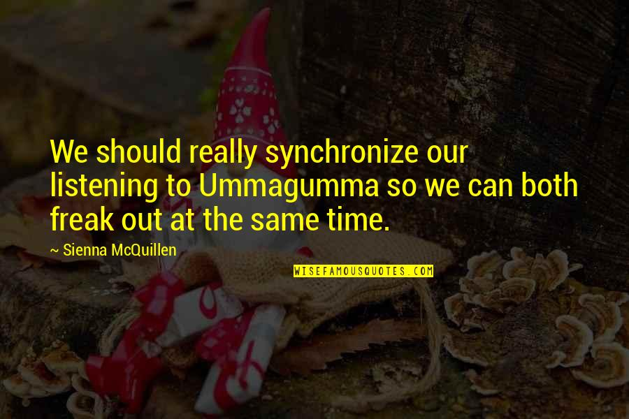 Synchronize Quotes By Sienna McQuillen: We should really synchronize our listening to Ummagumma