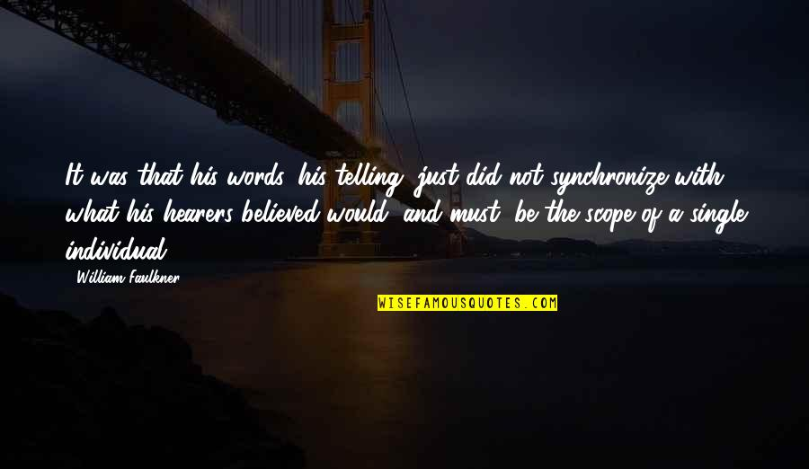 Synchronize Quotes By William Faulkner: It was that his words, his telling, just