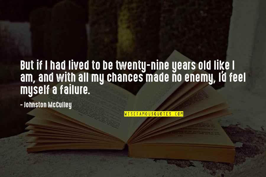 Synchronous Quotes By Johnston McCulley: But if I had lived to be twenty-nine