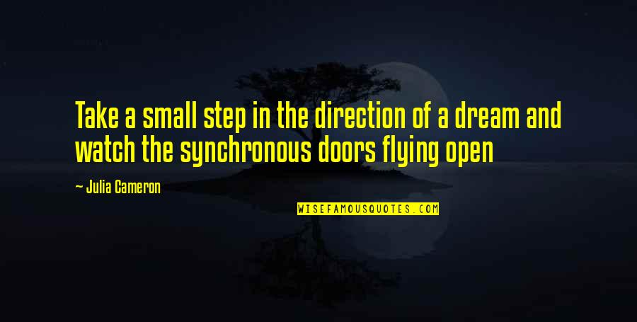 Synchronous Quotes By Julia Cameron: Take a small step in the direction of