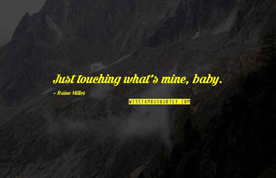 Synchronous Quotes By Raine Miller: Just touching what's mine, baby.