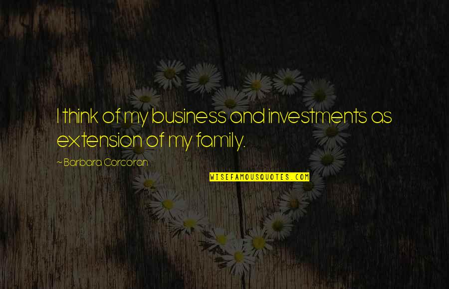 Syndromes Quotes By Barbara Corcoran: I think of my business and investments as