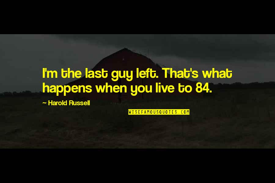 Syndromes Quotes By Harold Russell: I'm the last guy left. That's what happens