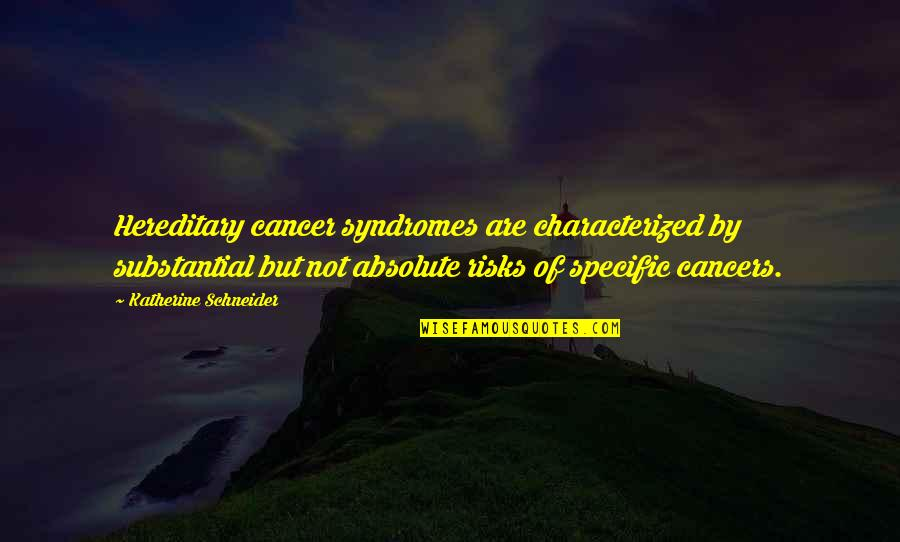 Syndromes Quotes By Katherine Schneider: Hereditary cancer syndromes are characterized by substantial but