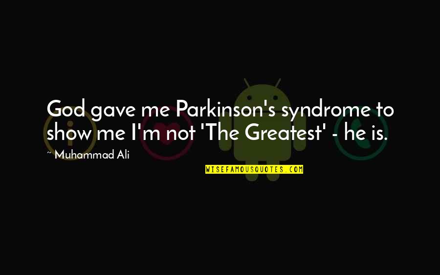 Syndromes Quotes By Muhammad Ali: God gave me Parkinson's syndrome to show me