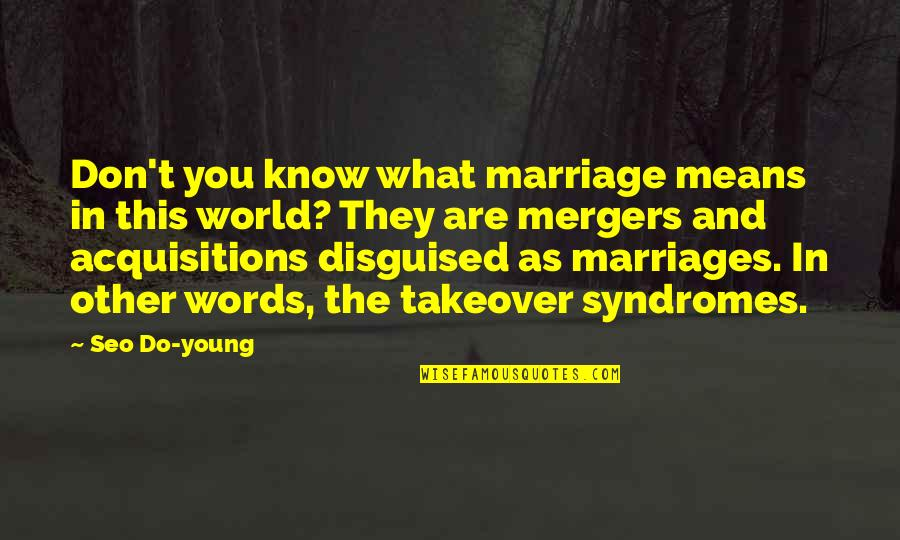 Syndromes Quotes By Seo Do-young: Don't you know what marriage means in this