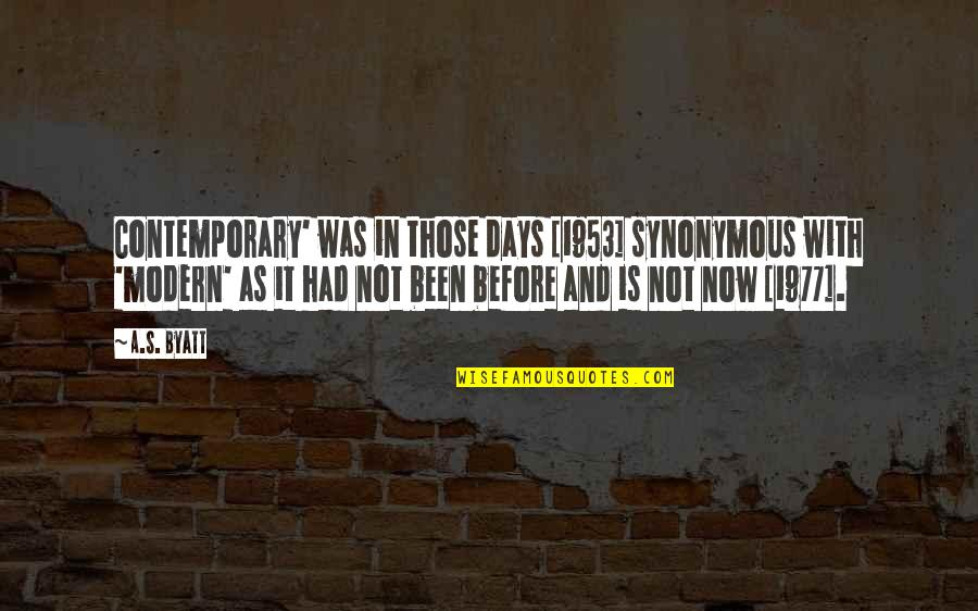 Synonymous Quotes By A.S. Byatt: Contemporary' was in those days [1953] synonymous with