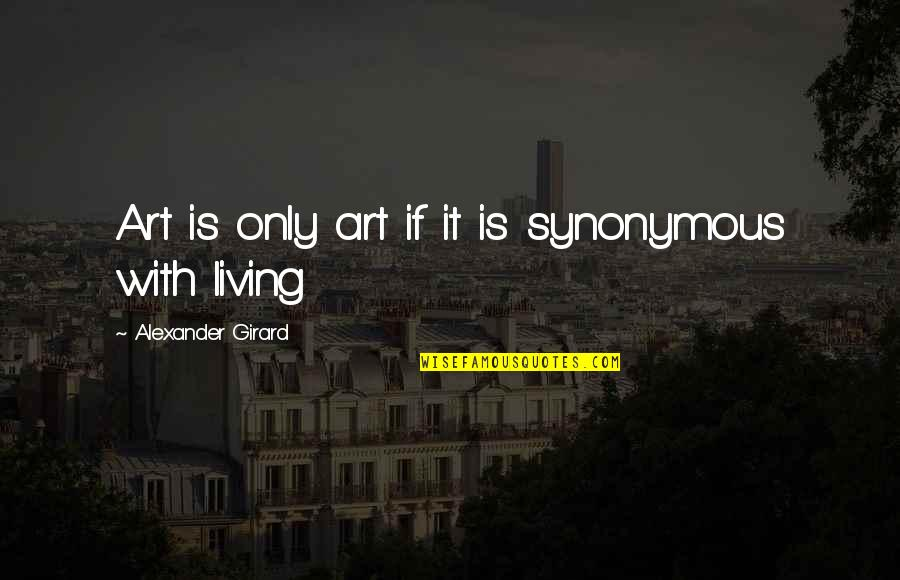 Synonymous Quotes By Alexander Girard: Art is only art if it is synonymous