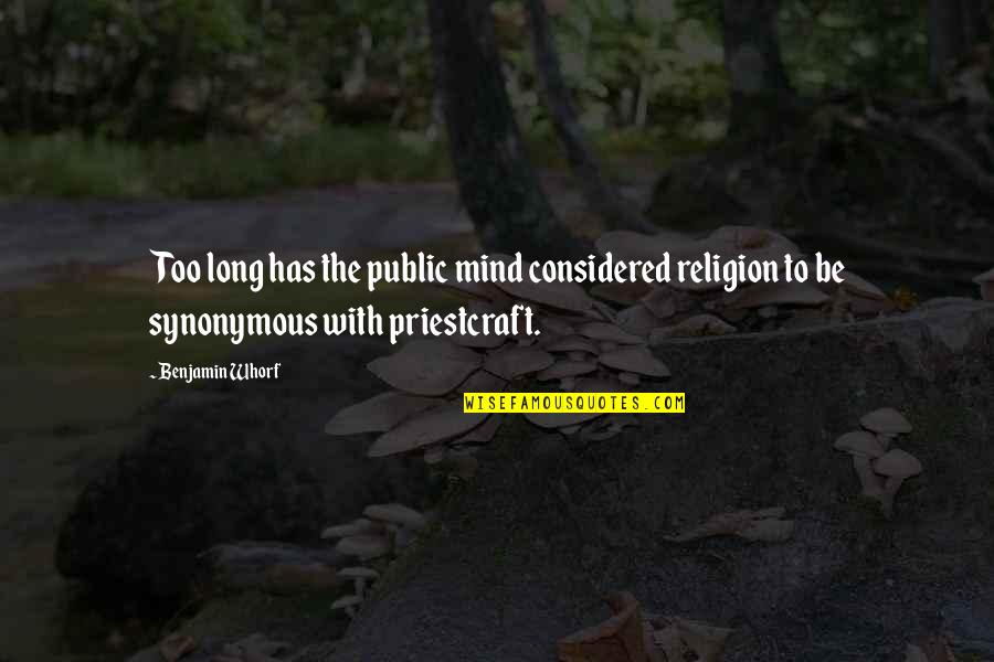 Synonymous Quotes By Benjamin Whorf: Too long has the public mind considered religion