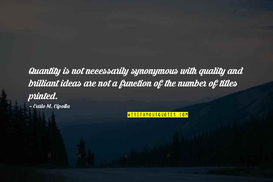 Synonymous Quotes By Carlo M. Cipolla: Quantity is not necessarily synonymous with quality and