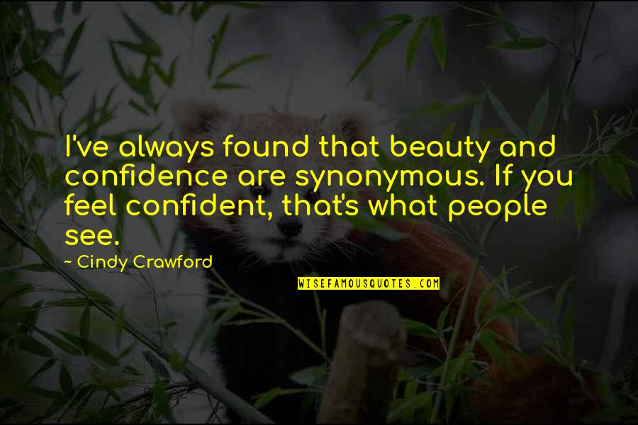 Synonymous Quotes By Cindy Crawford: I've always found that beauty and confidence are
