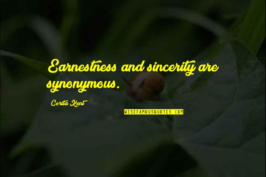 Synonymous Quotes By Corita Kent: Earnestness and sincerity are synonymous.