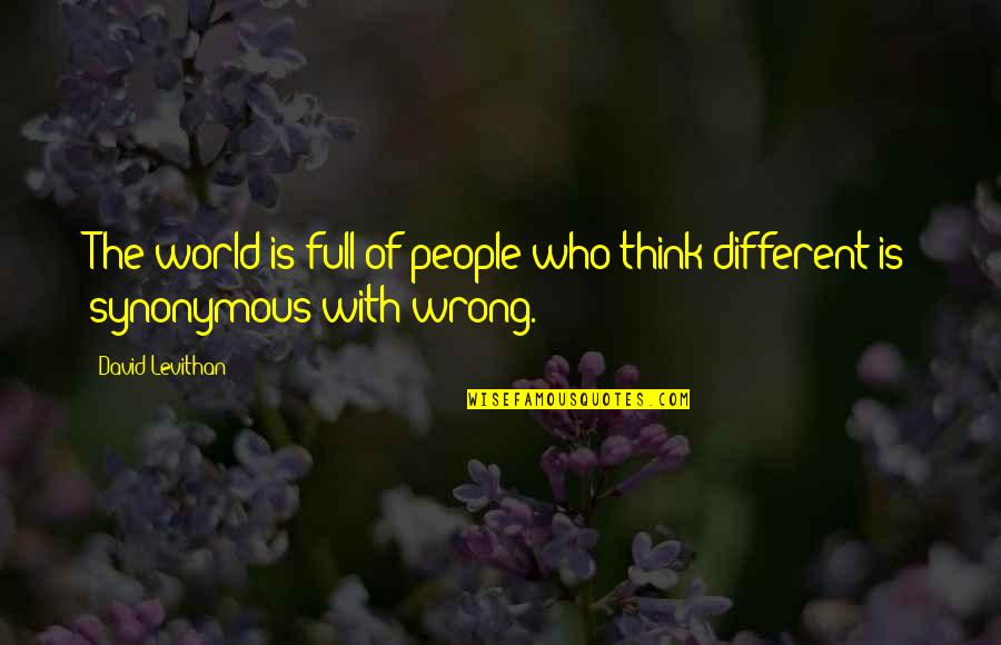 Synonymous Quotes By David Levithan: The world is full of people who think