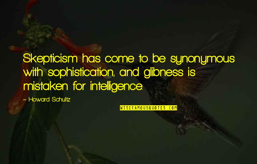 Synonymous Quotes By Howard Schultz: Skepticism has come to be synonymous with sophistication,