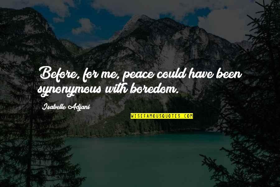 Synonymous Quotes By Isabelle Adjani: Before, for me, peace could have been synonymous
