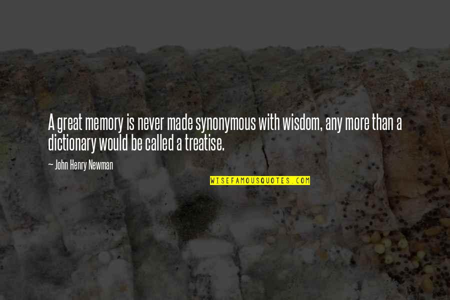Synonymous Quotes By John Henry Newman: A great memory is never made synonymous with