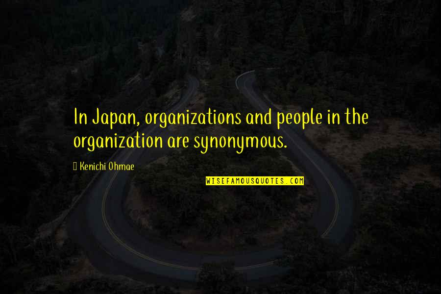 Synonymous Quotes By Kenichi Ohmae: In Japan, organizations and people in the organization