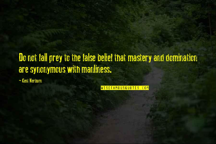 Synonymous Quotes By Kent Nerburn: Do not fall prey to the false belief