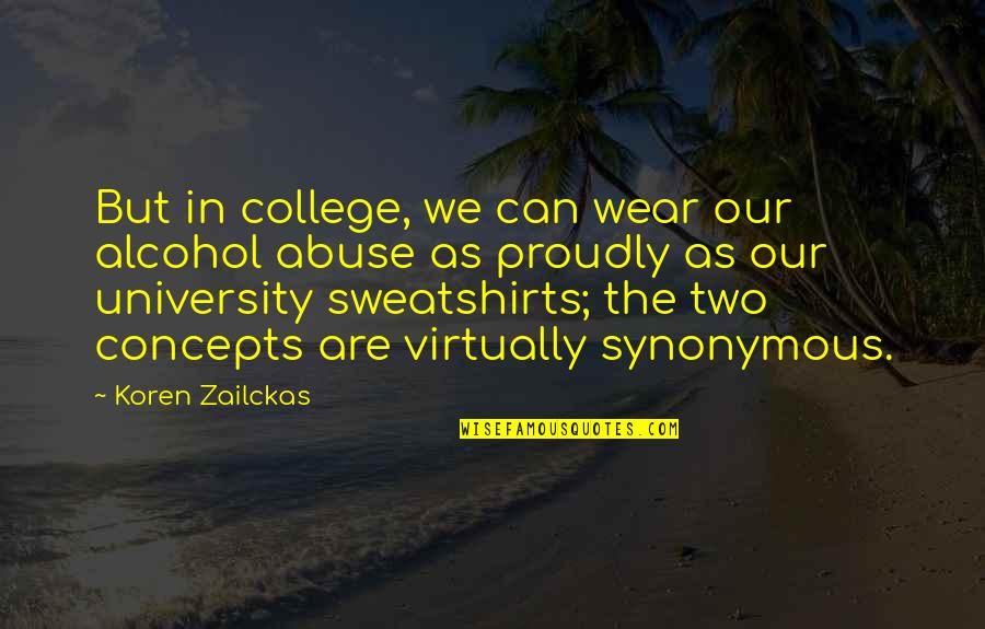 Synonymous Quotes By Koren Zailckas: But in college, we can wear our alcohol