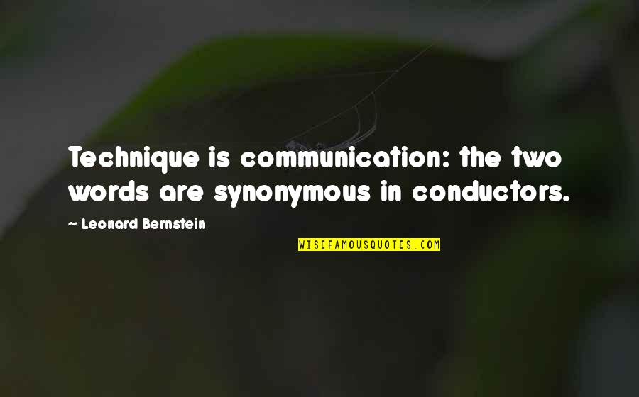 Synonymous Quotes By Leonard Bernstein: Technique is communication: the two words are synonymous