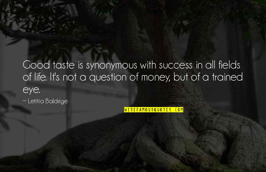Synonymous Quotes By Letitia Baldrige: Good taste is synonymous with success in all