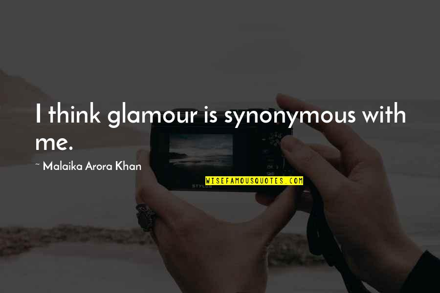 Synonymous Quotes By Malaika Arora Khan: I think glamour is synonymous with me.