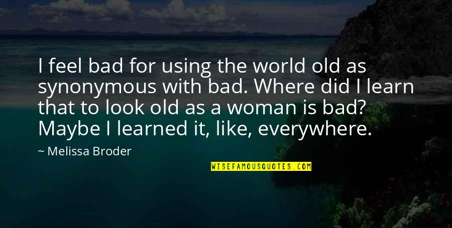 Synonymous Quotes By Melissa Broder: I feel bad for using the world old