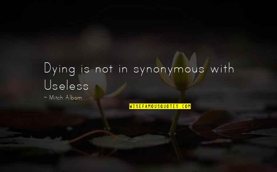 Synonymous Quotes By Mitch Albom: Dying is not in synonymous with Useless