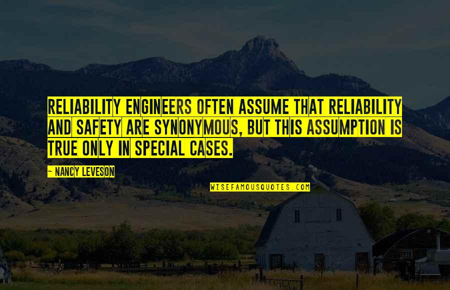 Synonymous Quotes By Nancy Leveson: Reliability engineers often assume that reliability and safety